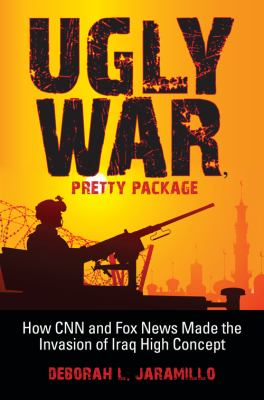 Ugly War, Pretty Package How CNN and Fox News Made the Invasion of Iraq High Concept  2009 edition cover