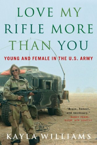 Love My Rifle More Than You Young and Female in the U. S. Army N/A edition cover