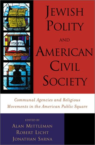 Jewish Polity and American Civil Society Communal Agencies and Religious Movements in the American Public Sphere  2002 9780742521223 Front Cover