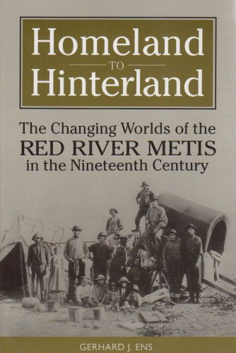 Homeland to Hinterland The Changing Worlds of the Red River Metis in the Nineteenth Century 2nd 1996 (Revised) edition cover