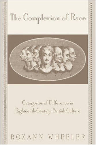 Complexion of Race Catagories of Difference in Eighteenth-Century British Culture  2000 edition cover