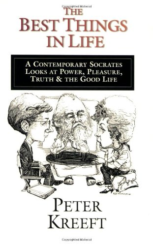 Best Things in Life A Contemporary Socrates Looks at Power, Pleasure, Truth and the Good Life N/A edition cover