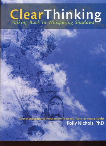 Clear Thinking : Talking Back to Whispering Shadows, a Psychoeducational Curriculum for Preteens, Teens and Young Adults  1999 9780964914223 Front Cover