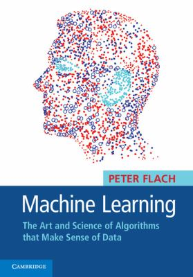 Machine Learning The Art and Science of Algorithms That Make Sense of Data  2012 edition cover