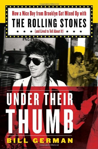 Under Their Thumb How a Nice Boy from Brooklyn Got Mixed up with the Rolling Stones (And Lived to Tell about It)  2009 9781400066223 Front Cover