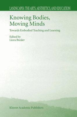 Knowing Bodies, Moving Minds Towards Embodied Teaching and Learning  2004 9781402020223 Front Cover