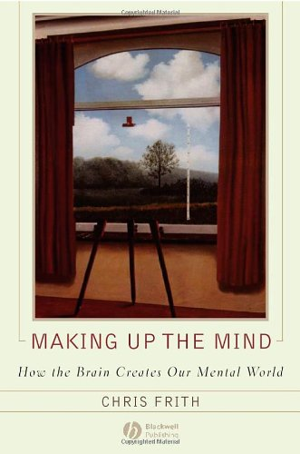 Making up the Mind How the Brain Creates Our Mental World  2007 edition cover