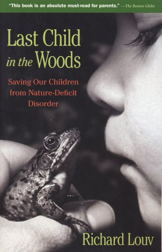 Last Child in the Woods Saving Our Children from Nature-Deficit  2006 (Annotated) edition cover