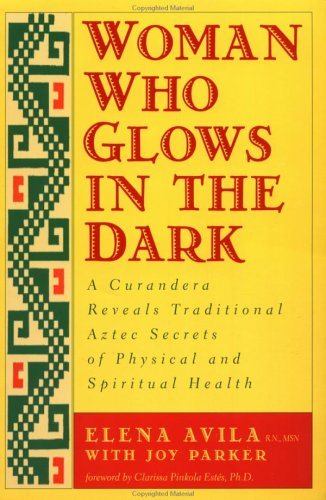 Woman Who Glows in the Dark A Curandera Reveals Traditional Aztec Secrets of Physical and Spiritual Health Reprint edition cover
