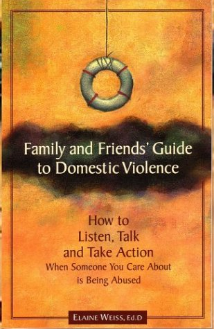 Family and Friends Guide to Domestic Violence : How to Listen, Talk and Take Action When Someone You Care about Is Being Abused  2003 edition cover