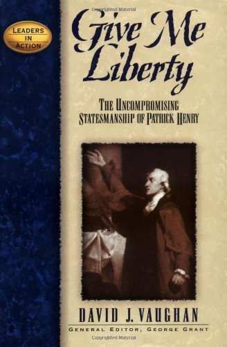Give Me Liberty The Uncompromising Statesmanship of Patrick Henry  1997 edition cover