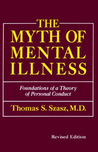 Myth of Mental Illness Foundations of a Theory of Personal Conduct  2010 (Revised) 9780061771224 Front Cover
