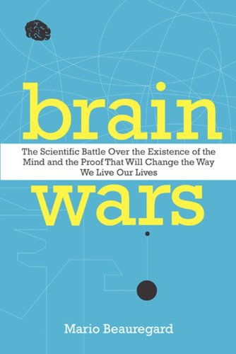 Brain Wars The Scientific Battle over the Existence of the Mind and the Proof That Will Change the Way We Live Our Lives  2013 edition cover
