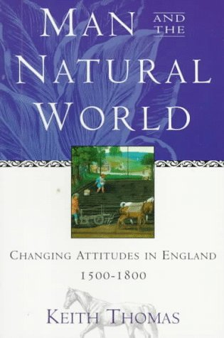 Man and the Natural World Changing Attitudes in England, 1500-1800  1996 (Reprint) edition cover
