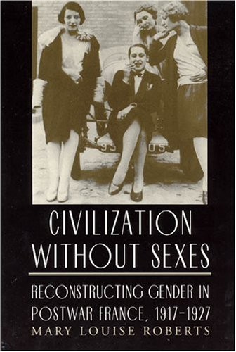 Civilization Without Sexes Reconstructing Gender in Postwar France, 1917-1927  1994 edition cover
