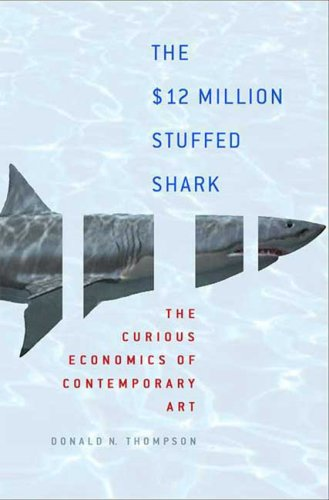 $12 Million Stuffed Shark The Curious Economics of Contemporary Art  2008 9780230610224 Front Cover
