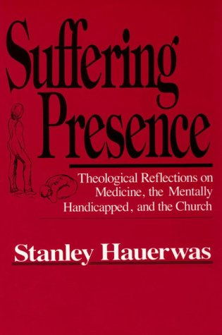 Suffering Presence Theological Reflections on Medicine, the Mentally Handicapped, and the Church  1986 edition cover