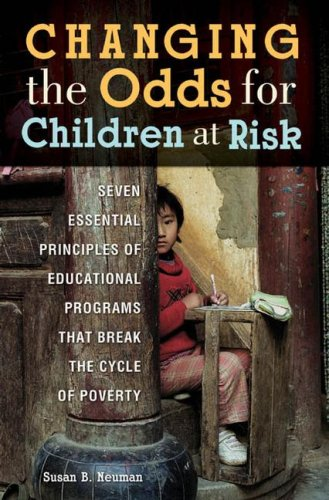 Changing the Odds for Children at Risk Seven Essential Principles of Educational Programs That Break the Cycle of Poverty  2008 9780313362224 Front Cover