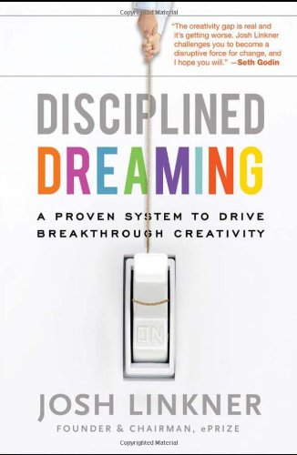 Disciplined Dreaming A Proven System to Drive Breakthrough Creativity  2011 edition cover
