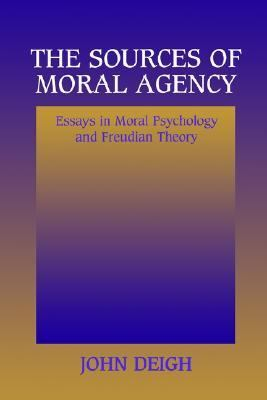 Sources of Moral Agency Essays in Moral Psychology and Freudian Theory  1996 9780521556224 Front Cover