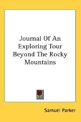 Journal of an Exploring Tour Beyond the Rocky Mountains  N/A 9780548146224 Front Cover