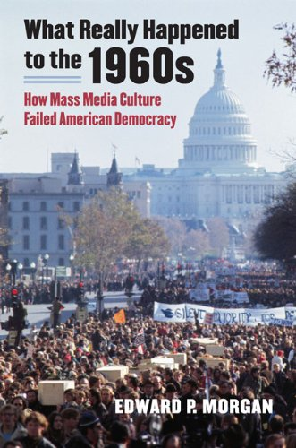 What Really Happened to the 1960's How Mass Media Culture Failed American Democracy  2010 9780700618224 Front Cover
