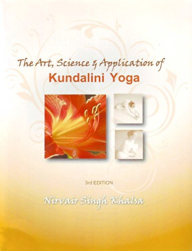 Art Science and Application of Kundalini Yoga  3rd 2010 (Revised) 9780757573224 Front Cover