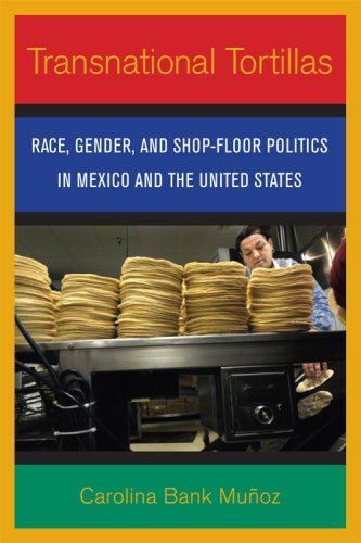 Transnational Tortillas Race, Gender, and Shop-Floor Politics in Mexico and the United States  2008 edition cover