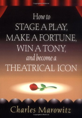 How to Stage a Play, Make a Fortune, Win a Tony, and Become a Theatrical Icon   2005 9780879103224 Front Cover