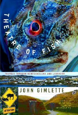 Theatre of Fish Travels Through Newfoundland and Labrador  2005 9781400043224 Front Cover