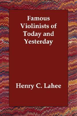 Famous Violinists of Today and Yesterday N/A 9781406814224 Front Cover