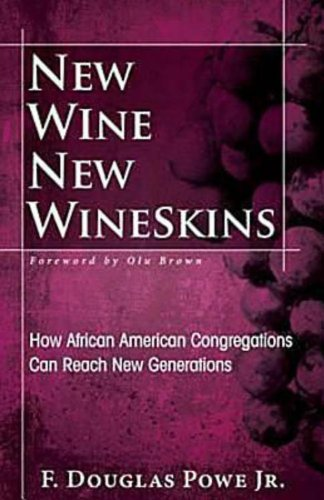 New Wine, New Wineskins How African American Congregations Can Reach New Generations  2012 9781426742224 Front Cover
