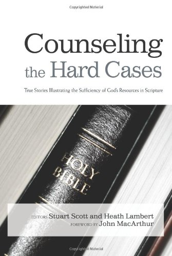 Counseling the Hard Cases True Stories Illustrating the Sufficiency of God's Resources in Scripture  2012 edition cover