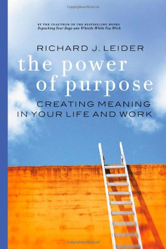 Power of Purpose Creating Meaning in Your Life and Work  2005 9781576753224 Front Cover