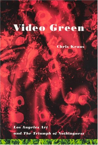 Video Green Los Angeles Art and the Triumph of Nothingness  2004 edition cover