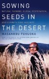 Sowing Seeds in the Desert Natural Farming, Global Restoration, and Ultimate Food Security N/A edition cover