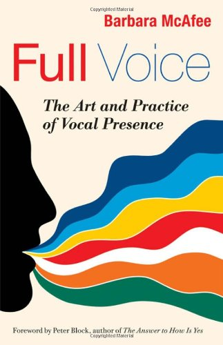 Full Voice The Art and Practice of Vocal Presence  2011 edition cover