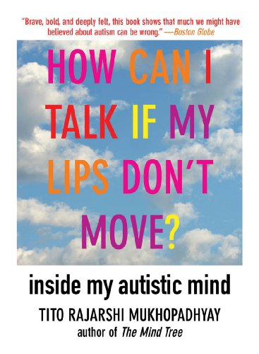 How Can I Talk If My Lips Don't Move? Inside My Autistic Mind  2011 edition cover