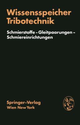 Wissensspeicher Tribotechnik Schmierstoffe Gleitpaarungen Schmiereinrichtungen  1979 9783709175224 Front Cover