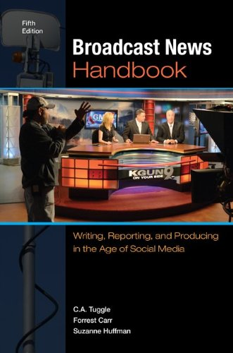 Broadcast News Handbook: Writing, Reporting, and Producing in the Age of Social Media  2013 edition cover