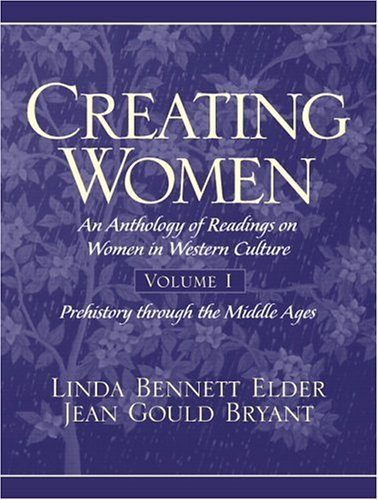 Creating Women An Anthology of Readings on Women in Western Culture - Prehistory Through the Middle Ages  2005 edition cover