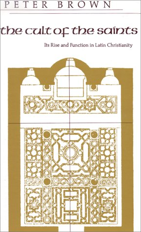 Cult of the Saints Its Rise and Function in Latin Christianity N/A edition cover