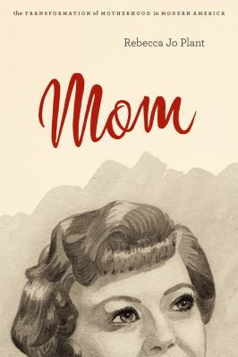 Mom The Transformation of Motherhood in Modern America  2012 edition cover