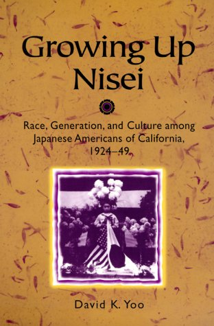 Growing up Nisei Race, Generation, and Culture among Japanese Americans of California, 1924-49  2000 edition cover