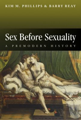 Sex Before Sexuality A Premodern History  2011 (Revised) 9780745625225 Front Cover