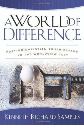 World of Difference Putting Christian Truth-Claims to the Worldview Test  2007 edition cover
