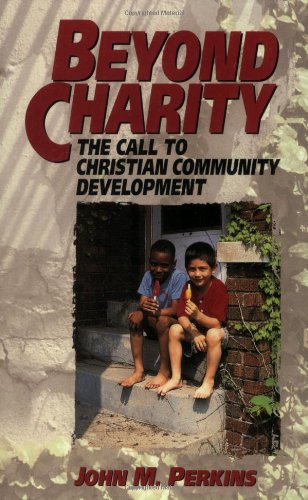 Beyond Charity The Call to Christian Community Development N/A edition cover