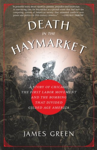 Death in the Haymarket A Story of Chicago, the First Labor Movement and the Bombing That Divided Gilded Age America N/A 9781400033225 Front Cover