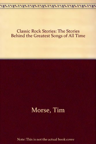 Classic Rock Stories: The Stories Behind the Greatest Songs of All Time  2008 edition cover