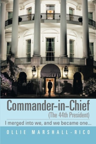 Commander-in-chief (The 44th President): I Merged into We, and We Became One...  2013 9781483641225 Front Cover
